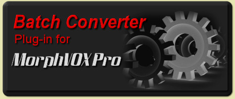 Batch Converter Plug-in for MorphVOX Pro: Morph and Convert multiple audio files in a single step